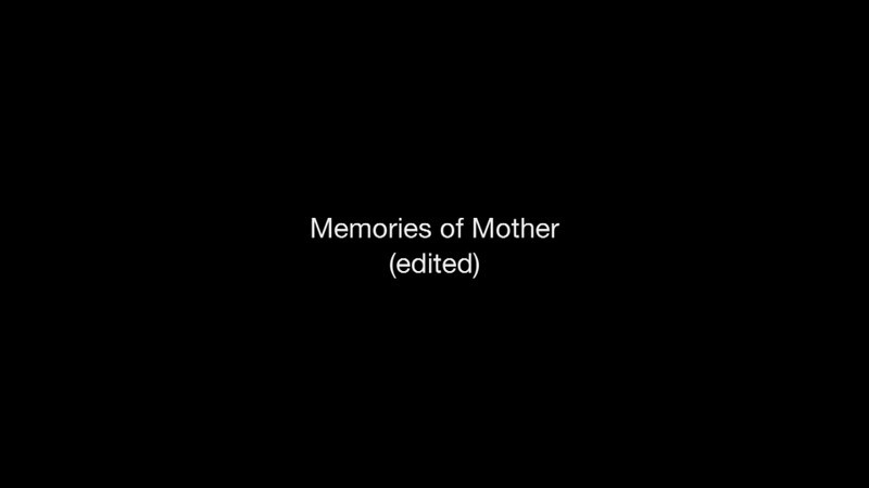 Memories of Mother (edited)-desktop.m4v