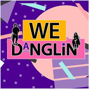 We Danglin