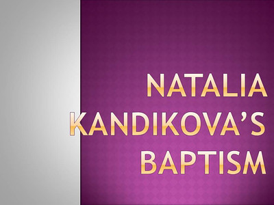 Natalia Kandikova's Baptism and First Communion