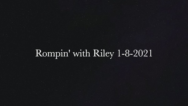 Rompin' with Riley 1-8-2021