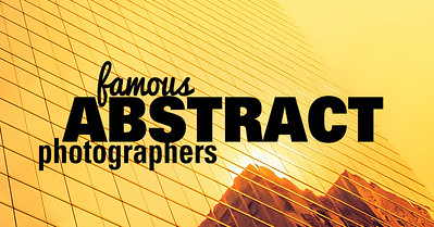 Creative Photography Idea - 8 Famous Abstract Photographers and Their Photos