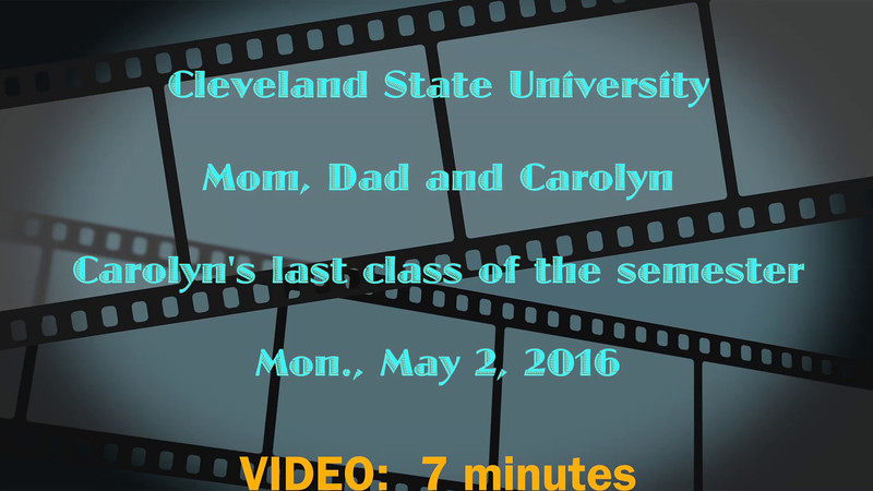 VIDEO:   7 minutes.  Carolyn's last semester day at Cleveland State, May 2, 2016