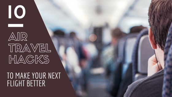 Travel hacks to make your next flight better