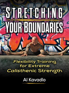 Stretching Your Boundaries - Flexibility Training for Extreme Calisthenic Strength