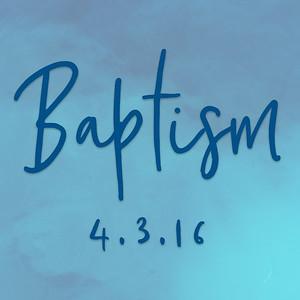 Baptism 4/3/16