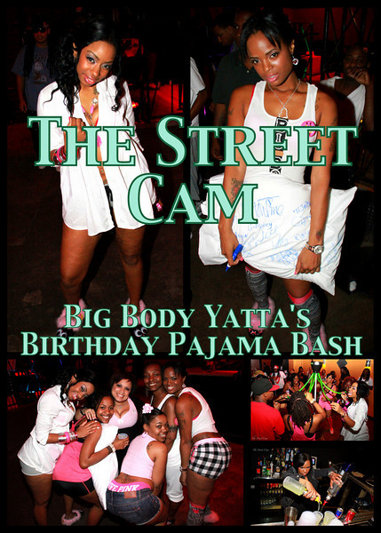 The Street Cam: Big Body Yatta's Birthday Pajama Bash (3/18)