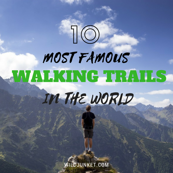 MOST FAMOUS WALKING TRAILS IN THE WORLD