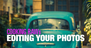 (#6) Cooking RAWs – Editing Your Photos Challenge