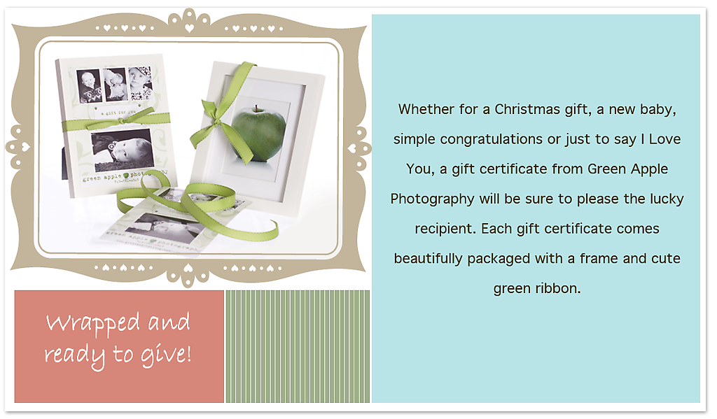 Whether for a Christmas gift, a new baby, simple congratulations or just to say I Love You, a gift certificate from Green Apple Photography will be sure to please the lucky recipient.  I am located in Elmira Ontario Photographer. Children's Photographer. Waterloo Photographer. Family Photography