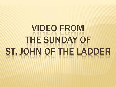Video from Sunday of St. John the Ladder