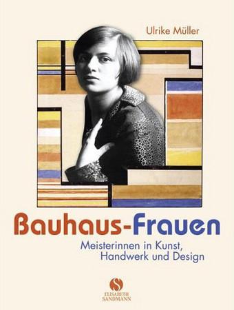 Bauhaus-Frauen. Meisterinnen in Kunst, Handwerk und Design