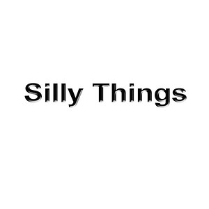 Silly Things