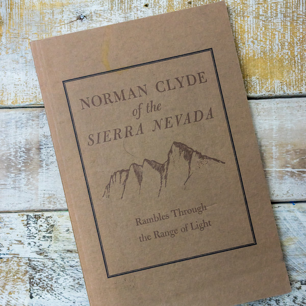 Norman Clyde Of The Sierra Nevada, Rambles Through The Range Of Light, 29 Essays On The Mountains