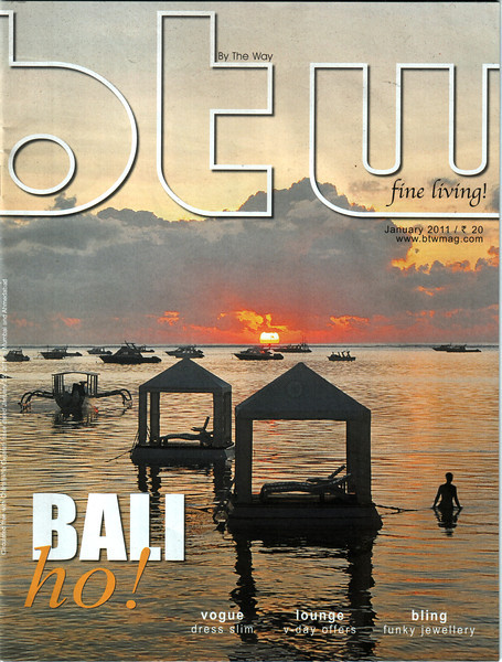 Cover page image of Bali in BTW Magazine. Article in BTW Mag's January 2011 Issue on Bali. Text by Arundhathi and images by Suchit Nanda.   Article can be read at:  http://www.btwmag.com/