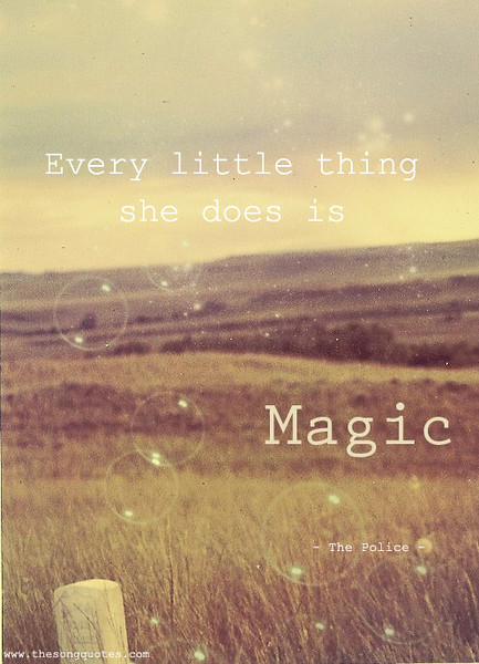 Every-little-thing-she-does-is-magic.jpg