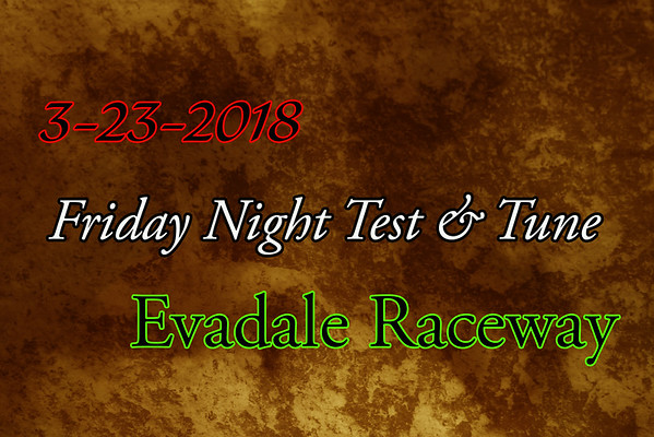 3-23-2018 Evadale Raceway 'Friday Night Test and Tune'