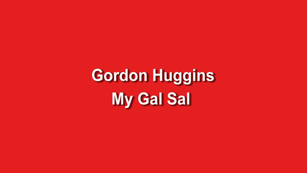 Gordon Huggins - My Gal Sal