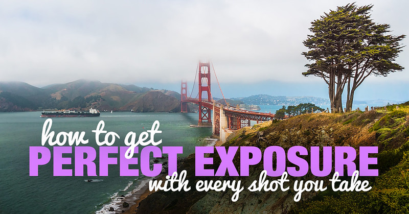 How to Get Perfect Exposure With Every Shot You Take