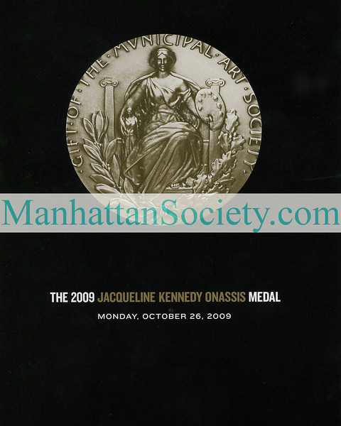 The Presentation of the 2009 JACQUELINE KENNEDY ONASSIS Medal Benefiting the MUNICIPAL ART SOCIETY of New York