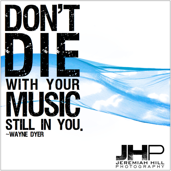 11-Dont die with your music still in you - photoquote.png