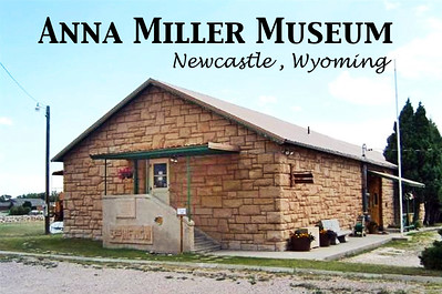 Anna Miller Museum - Newcastle, Wyoming