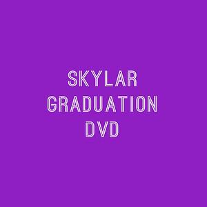 Skylar's Graduation DVD