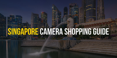 SINGAPORE CAMERA SHOPPING GUIDE