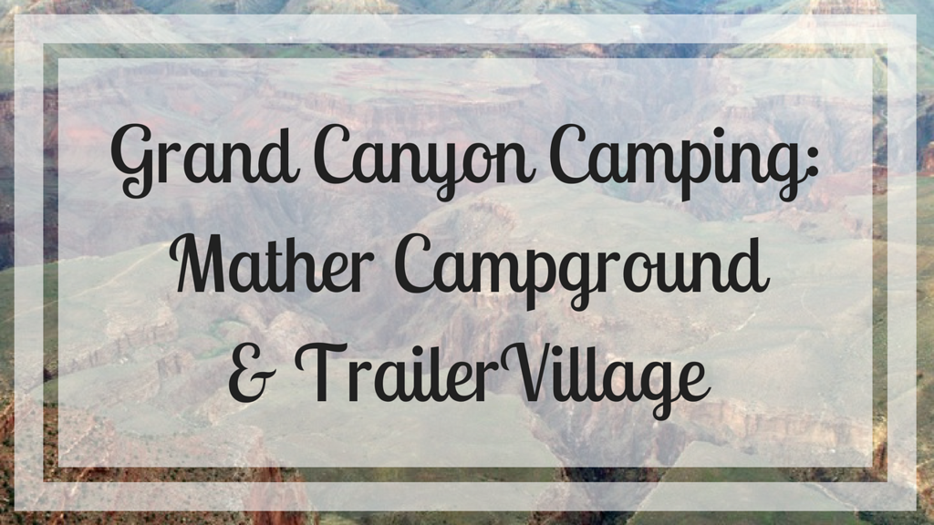 Grand Canyon Camping: Mather Campground & Trailer Village