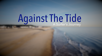 Against The Tide: A Surfers Journey
