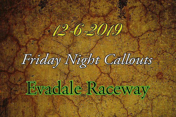12-6-2019 Evadale Raceway 'Friday Night Callouts'