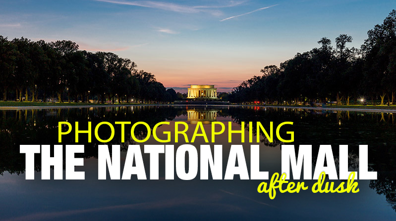 Photographing the National Mall in Washington, DC After Dusk