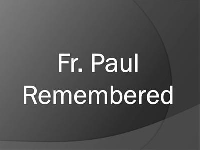 Fr. Paul Remembered