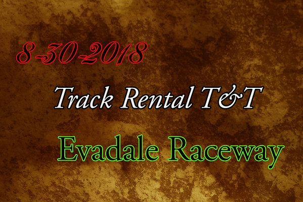 8-30-2018 Evadale Raceway 'Track Rental T&T'