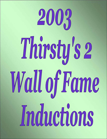2003 Thirsty's 2 Wall of Fame Induction