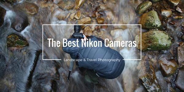 The Best Full Frame Nikon Cameras for Landscape Photography