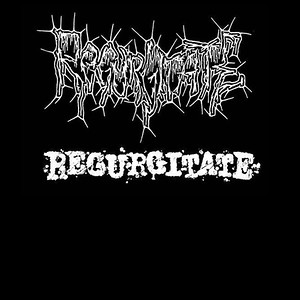 REGURGITATE (SWE)