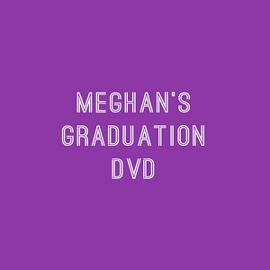 Meghan's Graduation DVD
