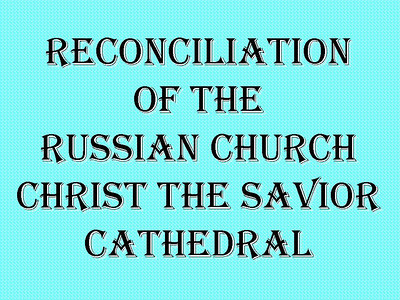 Reconciliation of the Russian Church - Moscow