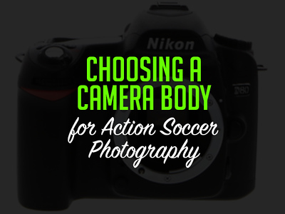Choosing the Right Camera for Soccer Photography