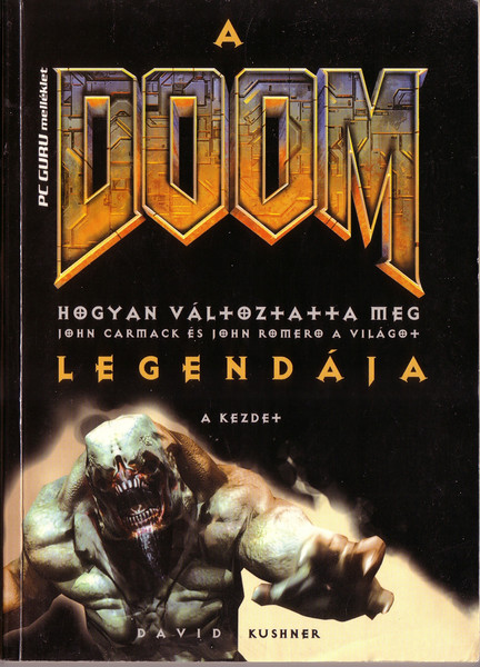 "Book 1 of the Masters of DOOM set, published in Hungarian.  The translation of the title is ""DooM Legendája (Legend of DooM). Hogyan változtatta meg John Carmack és John Romero a világot (How did John Carmack and John Romero change the world)""."