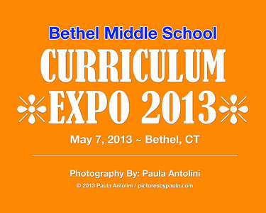 Bethel Middle School CURRICULUM EXPO 2013 ~ Bethel, CT ~ May 7, 2013