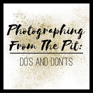 Photographing From The Pit: Do's and Don'ts