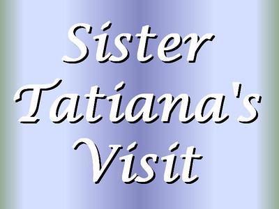 Sister Tatiana's Visit