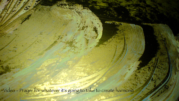 VIDEO - Prayer for Whatever it takes to Create Harmony