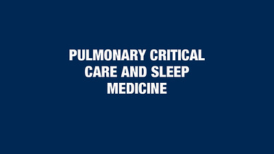 Pulmonary Critical Care and Sleep Medicine