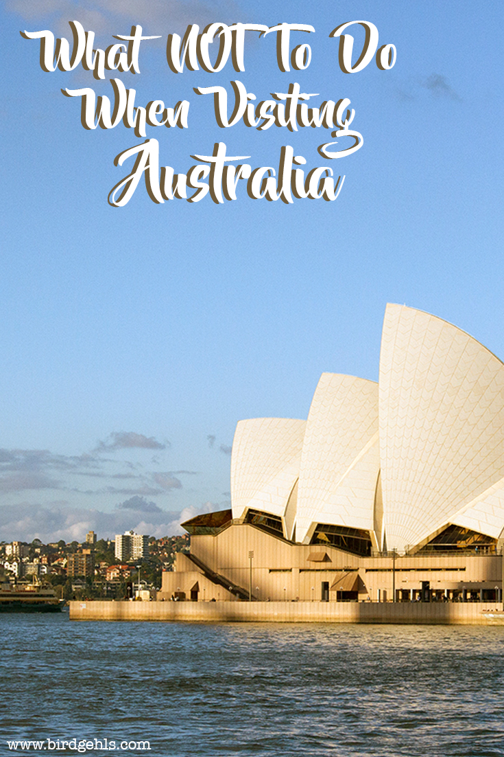 Making a trip to the Land Down Under and worried about how it will go? Here's are some travel tips for Australia - specifically what NOT to do.