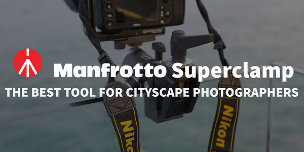 MANFROTTO SUPERCLAMP: THE BEST TOOL FOR CITYSCAPE PHOTOGRAPERS