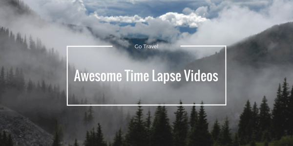 7 Cool Time Lapse Videos to Inspire Travel Itch