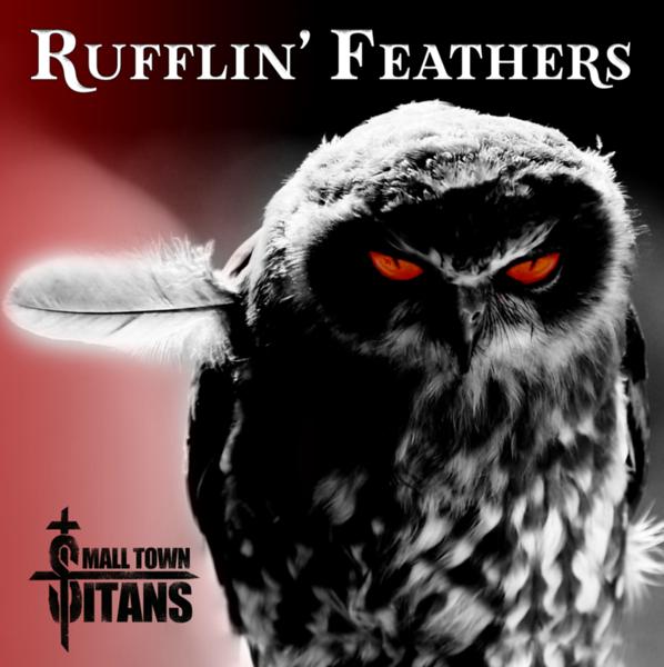 "SMALL TOWN TITANS RELEASE FEROCIOUS SINGLE - ""RUFFLIN' FEATHERS"""