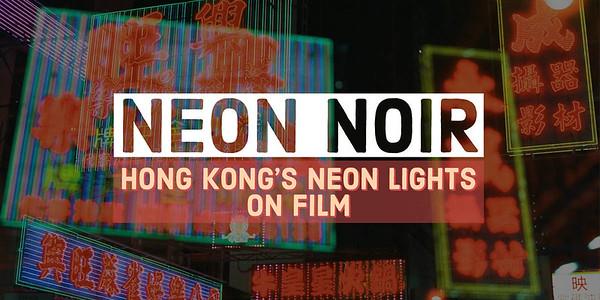NEON NOIR: HONG KONG'S NEON ON FILM